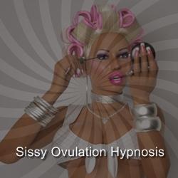 Sissy Ovulation Hypnosis