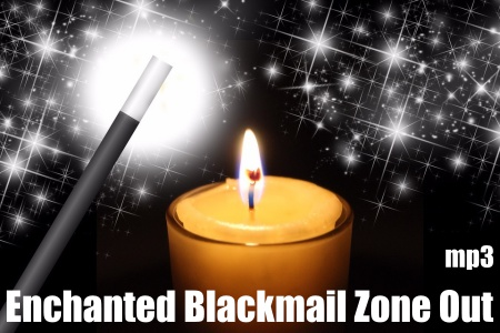 Enchanted Blackmail Zone Out